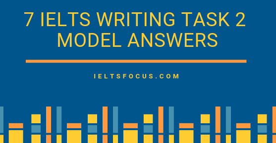 7 Model answers for IELTS writing task 2  IELTS essays model answers